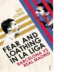 Fear and Loathing in La Liga : Barcelona vs Real Madrid