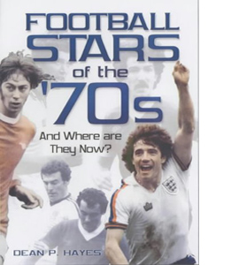 Football Stars of the 70s: And Where are They Now? (HB)