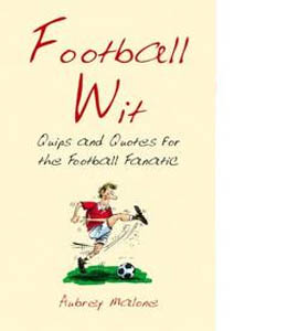 Football Wit: Quips and Quotes for the Football Fanatic (HC)