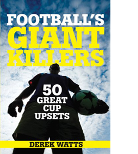 Football's Giant Killers: 50 Great Cup Upsets