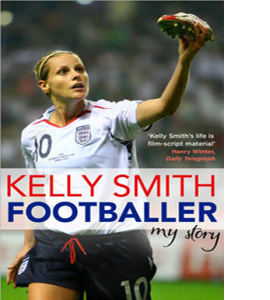 Footballer: My Story - Kelly Smith Autobiography