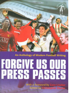 Forgive Us Our Press Passes (HB)