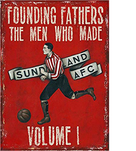 Founding Fathers: The Men Who Made Sunderland AFC Vol. I
