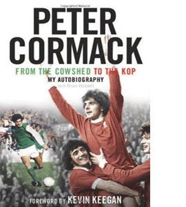 From the Cowshed to the Kop: My Autobiography (HB)