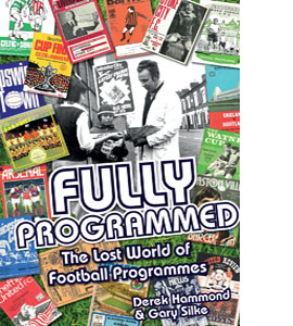 Fully Programmed: The Lost World of Football Programmes (HB)
