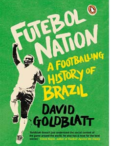 Futebol Nation: A Footballing History of Brazil