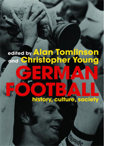 German Football: History, Culture, Society & the World Cup 2006