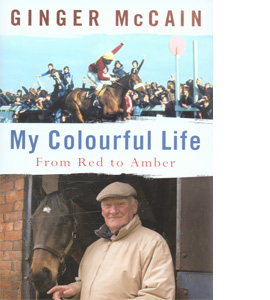 Ginger McCain My Colourful Life:- Red To Amber (HB)