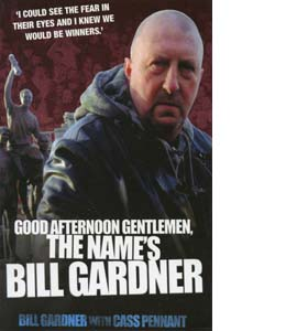 Good Afternoon, Gentlemen, the Name's Bill Gardner