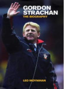 Gordon Strachan: The Biography (HB)