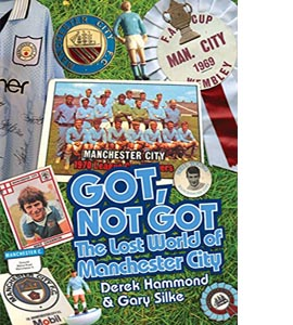 Got, Not Got: The Lost World of Manchester City (HB)