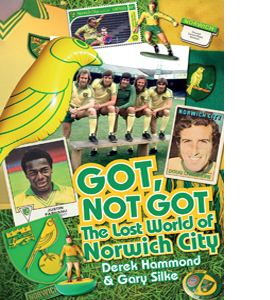 Got, Not Got: The Lost World of Norwich City (HB)