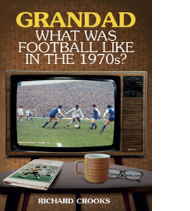 Grandad: What Was Football Like In The 1970s?
