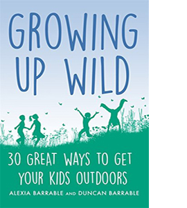 Growing up Wild: 30 Great Ways to Get Your Kids Outdoors