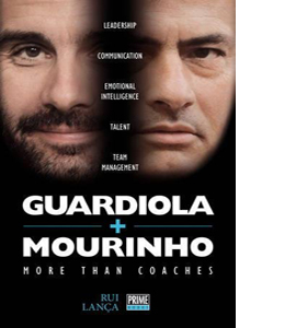 Guardiola vs Mourinho: More Than Coaches