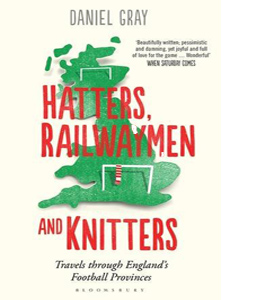 Hatters, Railwaymen & Knitters: Travels Through England's Footba