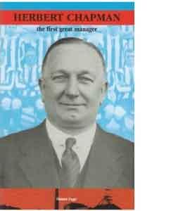 Herbert Chapman - The First Great Manager