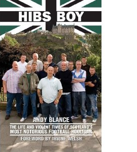 Hibs Boy: The Life and Violent Times of Scotland's Most Notoriou