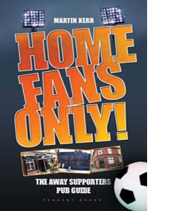 Home Fans Only!: The Away Supporters Pub Guide