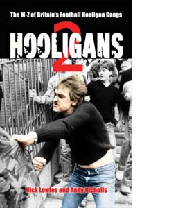 Hooligans 2: The M-Z of Britain's Football Hooligan Gangs