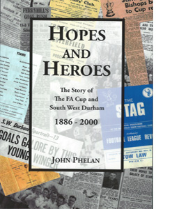 Hopes and Heroes (FA Cup in South West Durham 1886-2000)