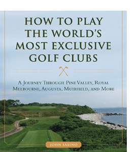How to Play the World's Most Exclusive Golf Clubs (HB)