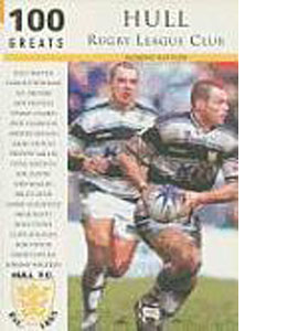Hull Rugby League 100 Greats