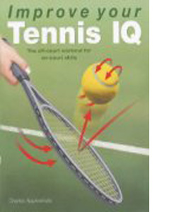 Improve Your Tennis IQ : The Intelligent Workout To Improve Your