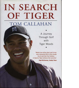In Search of Tiger: A Journey Through Golf with Tiger Woods (HB)