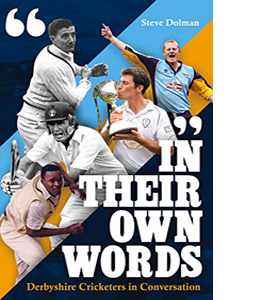 In Their Own Words: Derbyshire Cricketers in Conversation (HB)