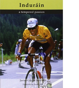 Indurain: A Tempered Passion