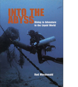 Into the Abyss: Diving to Adventure in the Liquid World (HB)