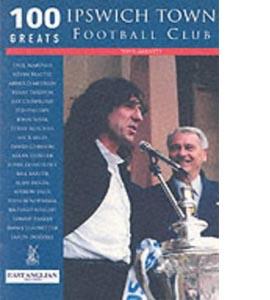 Ipswich Town Football Club: 100 Greats