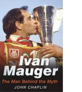 Ivan Mauger : The Man Behind the Myth