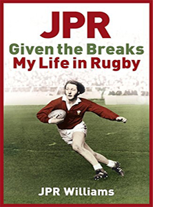 JPR: Given the Breaks - My Life in Rugby