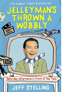 Jelleyman's Thrown a Wobbly: Saturday Afternoons in Front of the