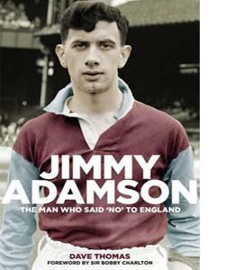 Jimmy Adamson : The Man Who Said No to England