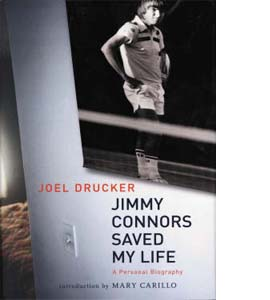 Jimmy Connors Saved My Life : A Personal Biography