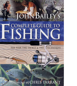 John Bailey's Complete Guide to Fishing (HB)