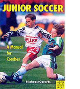 Junior Soccer - A Manual For Coaches