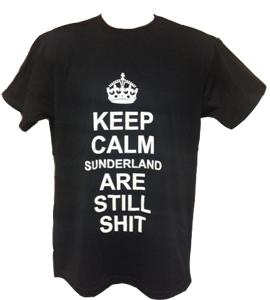 Keep Calm Sunderland Are Still Shit (T-Shirt)