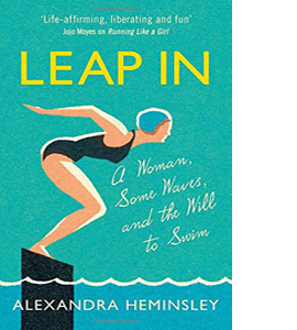 Leap In: a Woman, Some Waves and the Will to Swim (HB)