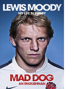 Lewis Moody: Mad Dog - An Englishman: My Life in Rugby (HB)