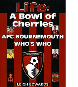 Life: A Bowl of Cherries. AFC Bournemouth Who's who.