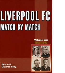 Liverpool Match by Match: 1892-1900 Volume 1