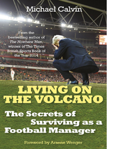 Living on the Volcano: The Secrets of Surviving as a Football Ma