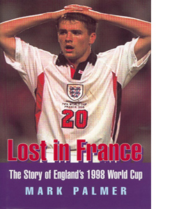 Lost in France: The Story of England's 1998 World Cup Campaign (