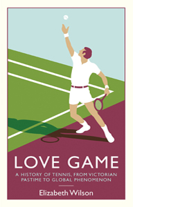 Love Game: A History of Tennis, from Victorian Pastime to Global