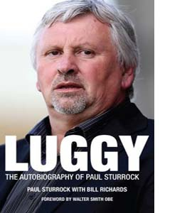 Luggy: The Autobiography of Paul Sturrock (HB)