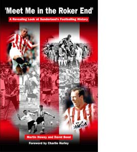 Meet Me in the Roker End : A Revealing Look at Sunderland's Foot